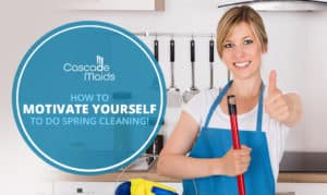 How to Motivate Yourself to do Spring Cleaning!